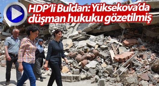 Buldan: Yüksekova'da düşman hukuku gözetilmiş