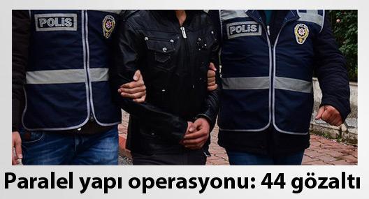 Paralel yapı operasyonu: 44 gözaltı
