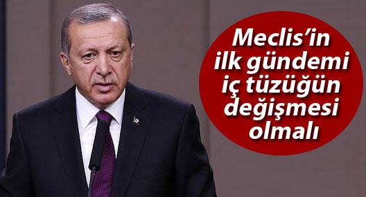 Erdoğan: Meclis'in ilk gündemi iç tüzüğün değişmesi olmalı