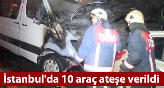 İstanbul'da 10 araç ateşe verildi