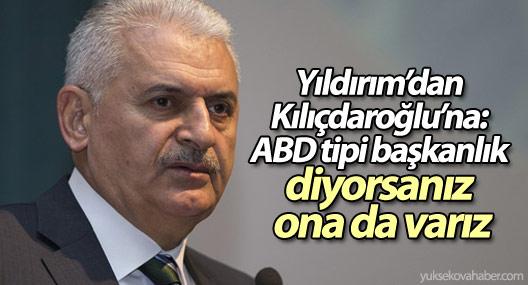 Yıldırım'dan Kılıçdaroğlu'na: ABD tipi başkanlık diyorsanız ona da varız