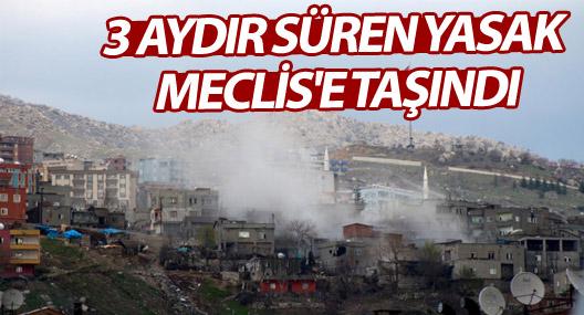 Şırnak'ta 3 aydır süren yasak Meclis'e taşındı