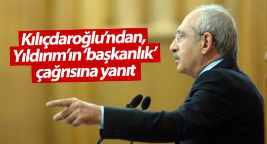 Kılıçdaroğlu'ndan, Yıldırım'ın 'başkanlık' çağrısına yanıt