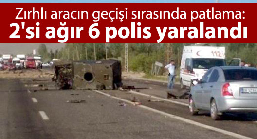 Zırhlı aracın geçişi sırasında patlama: 2'si ağır 6 polis yaralı