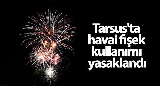 Tarsus'ta havai fişek kullanımı yasaklandı