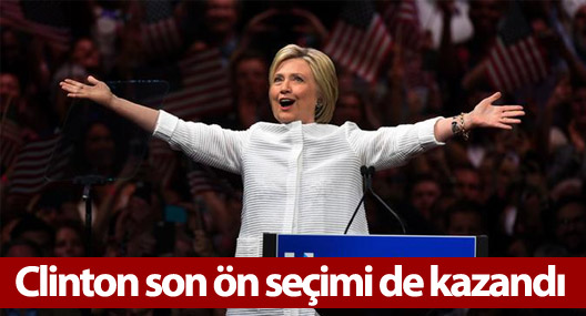 Clinton son ön seçimi de kazandı