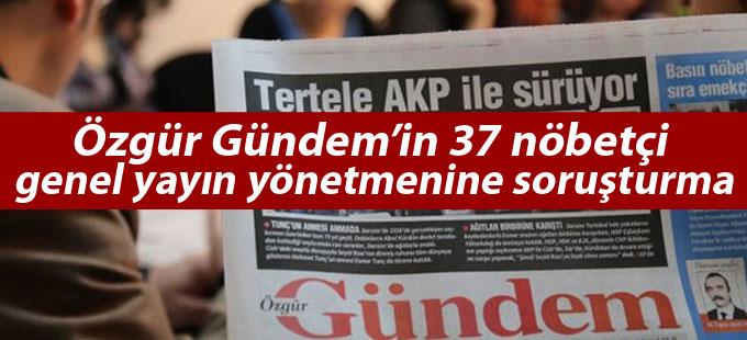 Özgür Gündem'in 37 nöbetçi genel yayın yönetmenine soruşturma