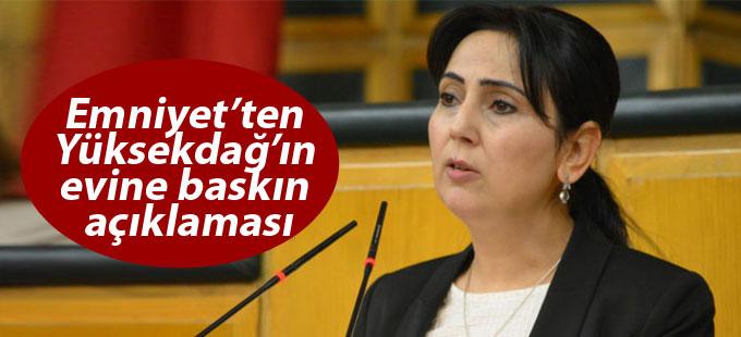 Emniyet'ten Yüksekdağ'ın evine baskın açıklaması
