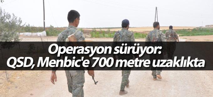 Operasyon sürüyor: QSD, Menbic'e 700 metre uzaklıkta