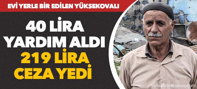 Evi yıkılan Yüksekovalı, 40 TL yardım aldı 219 TL ceza yedi