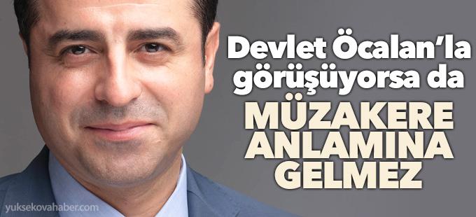 Demirtaş: Devlet Öcalan'la görüşüyorsa da bu müzakere anlamına gelmez