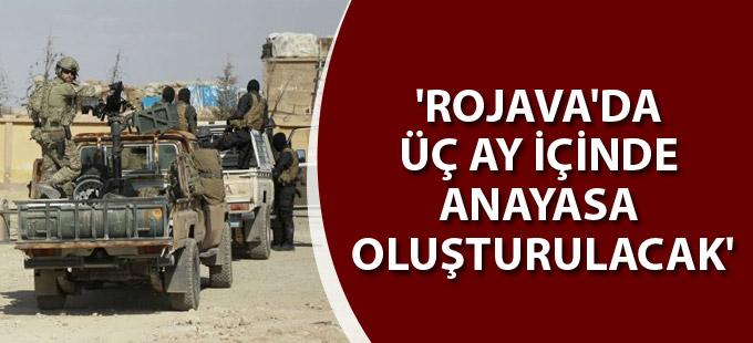 'Rojava'da üç ay içinde anayasa oluşturulacak'