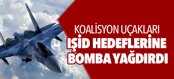 Koalisyon uçakları IŞİD hedeflerine bomba yağdırdı