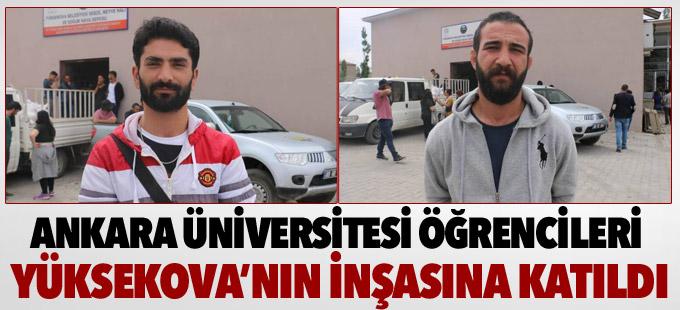 Ankara Üniversitesi öğrencileri Yüksekova'nın inşasına katıldı