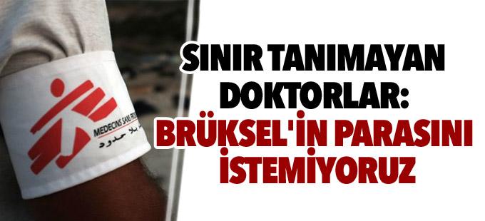 Sınır Tanımayan Doktorlar: Brüksel'in parasını istemiyoruz