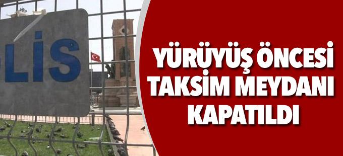 Yürüyüş öncesi Taksim meydanı kapatıldı