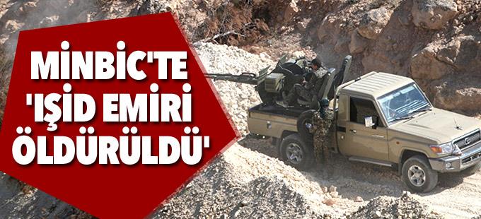 Minbic'te çatışmalar şiddetlendi: 'IŞİD'in Minbic emiri öldürüldü'