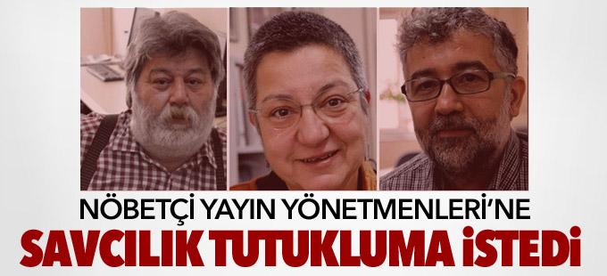Savcı, Özgür Gündem'in 3 Nöbetçi Yayın Yönetmeni'ne tutuklama istedi