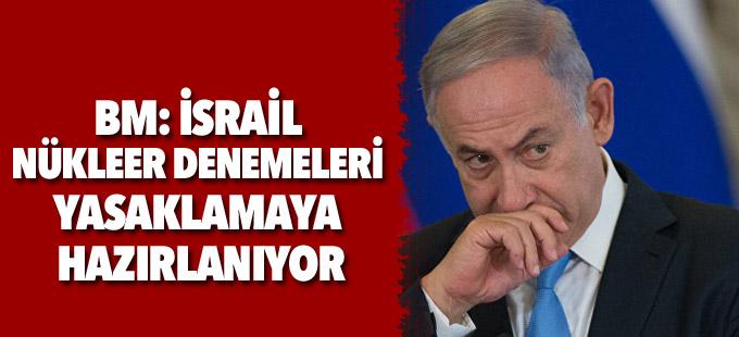BM: İsrail nükleer denemeleri yasaklamaya hazırlanıyor