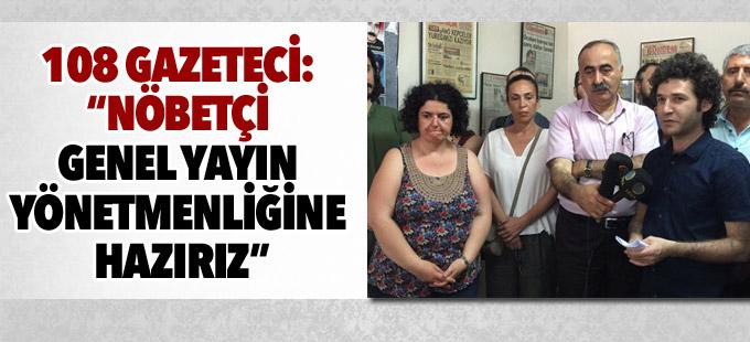 """108 gazeteci: """"Nöbetçi Genel Yayın Yönetmenliği""""ne hazırız"""
