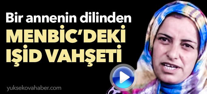 Bir annenin dilinden Menbic'deki IŞİD vahşeti