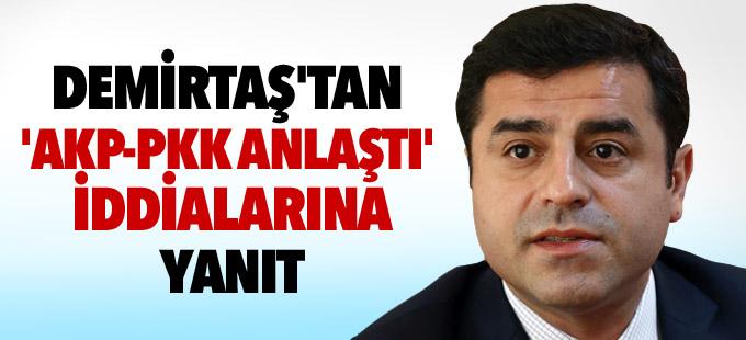 Demirtaş'tan 'AKP-PKK anlaştı' iddialarına yanıt