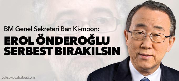BM Genel Sekreteri Ban Ki-moon: Erol Önderoğlu Serbest Bırakılsın