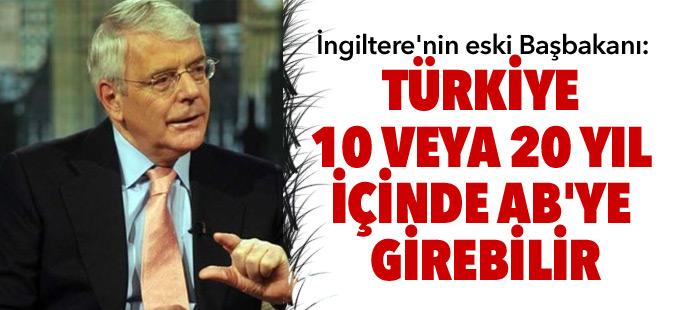 İngiltere'nin eski başbakanı: Türkiye 10 veya 20 yıl içinde AB'ye girebilir
