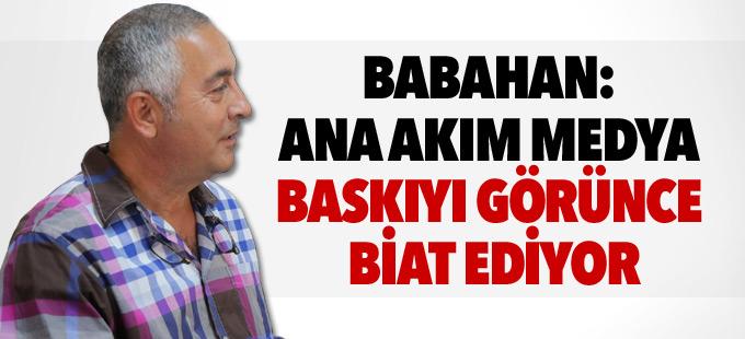 Babahan: Ana akım medya baskıyı görünce biat ediyor