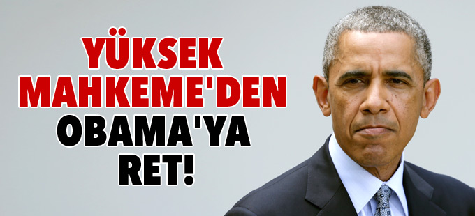 Yüksek Mahkeme'den Obama'ya ret!