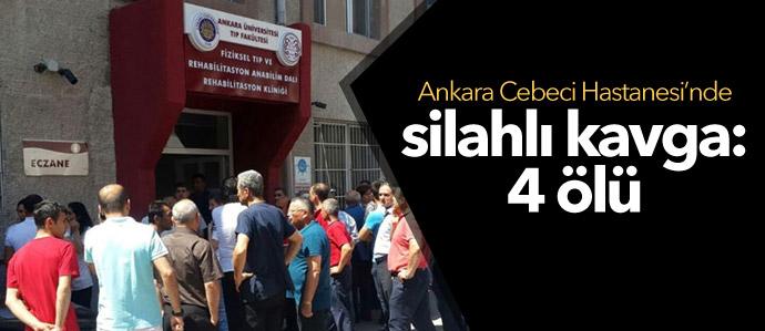 Ankara Cebeci Hastanesi'nde silahlı kavga: 4 ölü