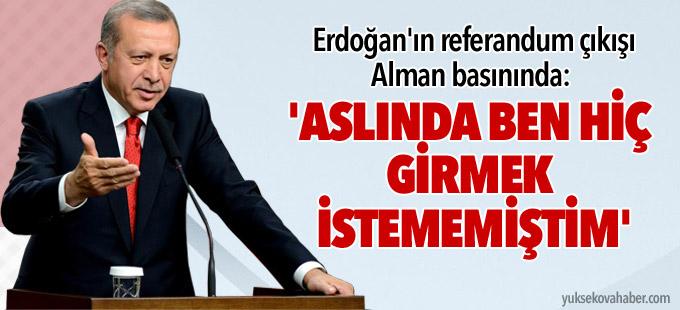 Erdoğan'ın sözleri Alman basınında: 'Aslında ben hiç girmek istememiştim'