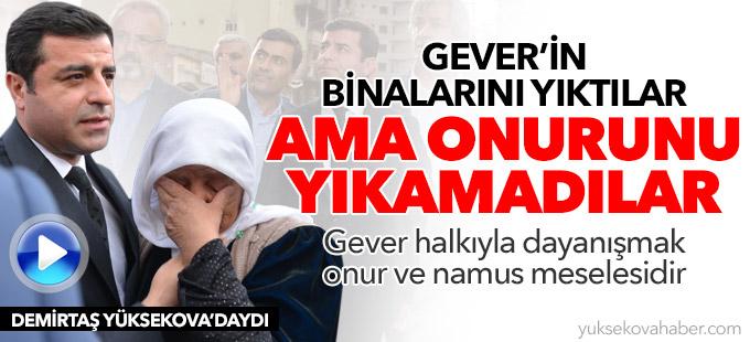 Demirtaş Yüksekova'da: Gever halkıyla dayanışmak onur ve namus meselesidir