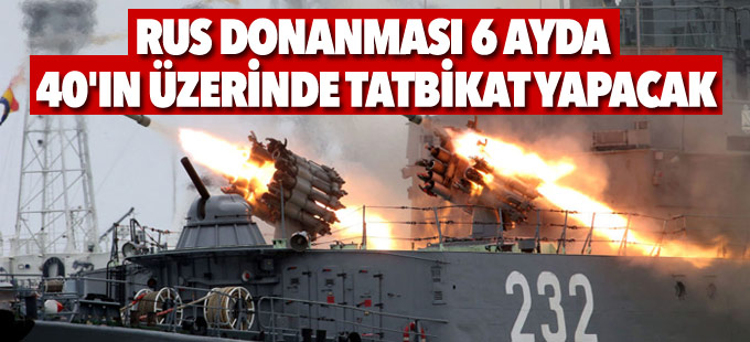 Rus donanması 6 ayda 40'ın üzerinde tatbikat yapacak