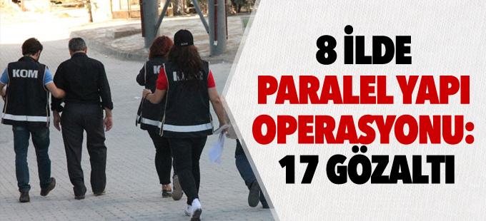 8 ilde paralel yapı operasyonu: 17 gözaltı