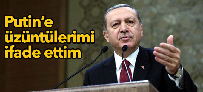Erdoğan: Putin'e üzüntülerimi ifade ettim