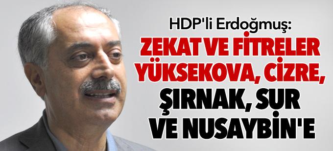 HDP'li Erdoğmuş: Zekat ve fitreler Yüksekova, Cizre, Şırnak, Sur ve Nusaybin'e