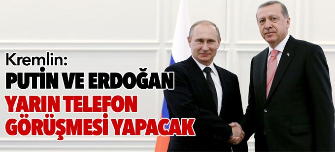 Kremlin: Putin ve Erdoğan yarın telefon görüşmesi yapacak