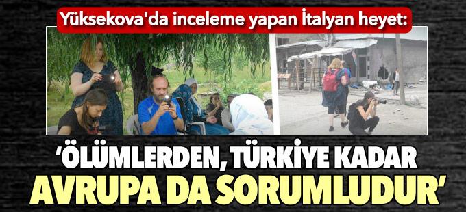 Yüksekova'ya gelen heyet: Ölümlerden, Türkiye kadar Avrupa da sorumludur