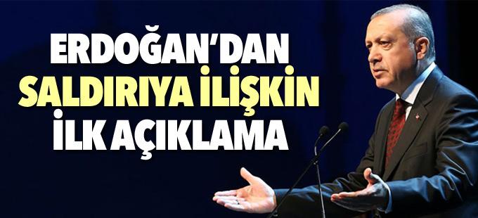 Erdoğan'dan saldırıya ilşkin ilk açıklama