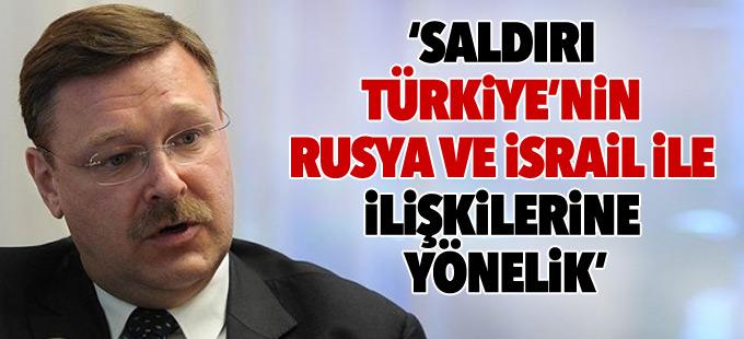 Rusya: Saldırı Türkiye'nin Rusya ve İsrail ile ilişkilerine yönelik