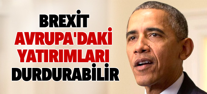 Obama: Brexit Avrupa'daki yatırımları durdurabilir