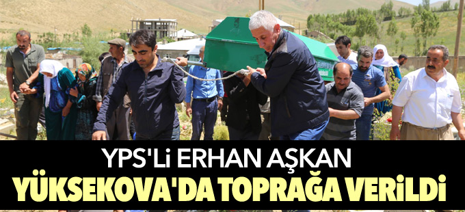 YPS'li Aşkan Yüksekova'da toprağa verildi