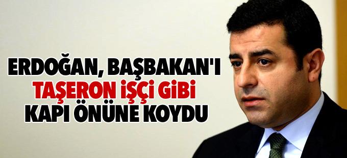 Demirtaş: Erdoğan, Başbakan'ı taşeron işçi gibi kapı önüne koydu