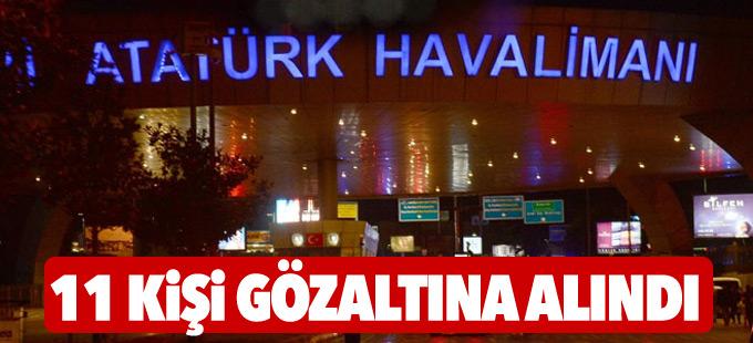 Havalimanı saldırısıyla ilgili 11 kişi gözaltına alındı!