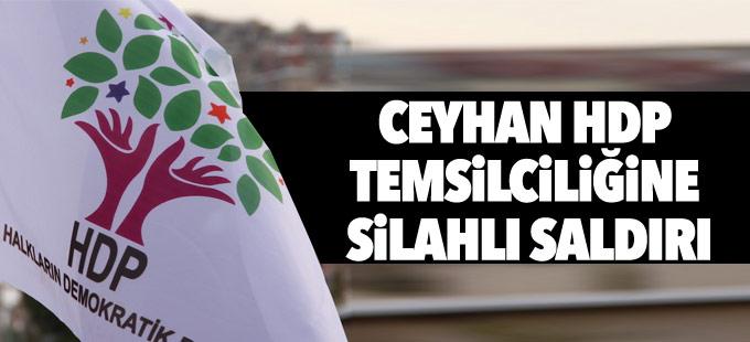 Ceyhan HDP temsilciliğine silahlı saldırı
