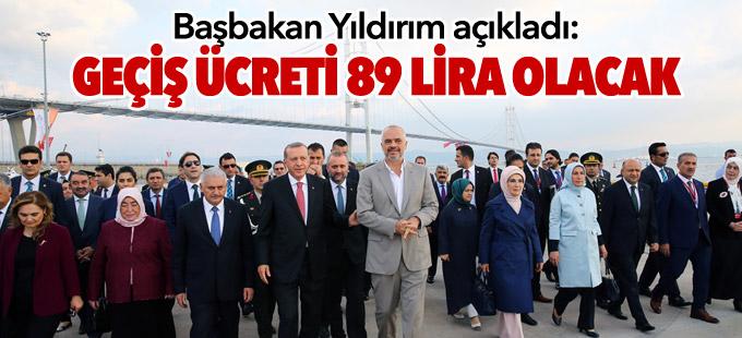 Yıldırım: Osmangazi Köprüsü geçiş ücreti 89 lira olacak