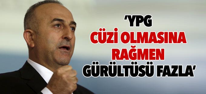 Çavuşoğlu: YPG cüzi olmasına rağmen gürültüsü fazla