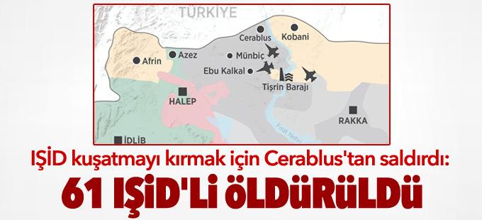 IŞİD Cerablus'tan saldırdı: 61 IŞİD'li öldürüldü