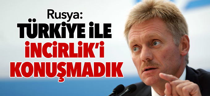 Rusya: Türkiye ile İncirlik'i konuşmadık